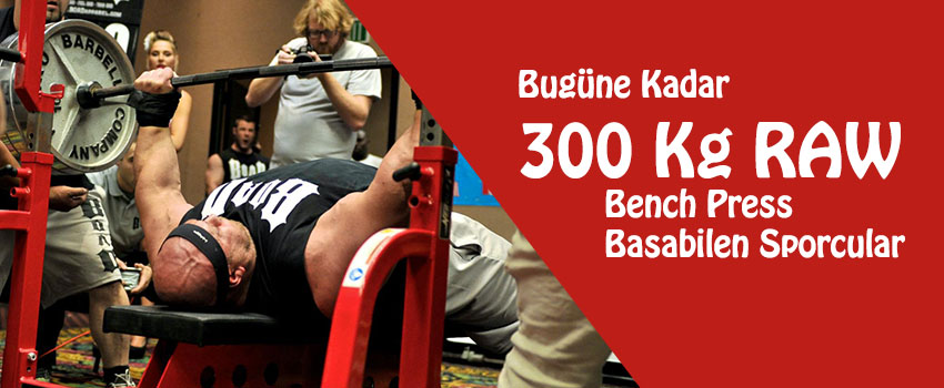 Bugüne Kadar 300 Kg RAW Bench Press Basabilen Sporcular
