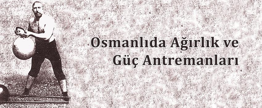 Osmanlıda Ağırlık ve Güç Antremanları